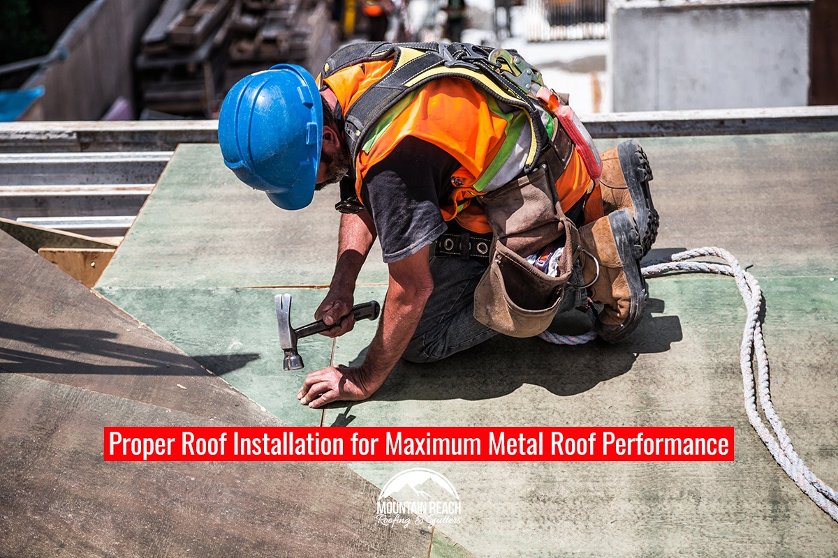 Proper Roof Installation for Maximum Metal Roof Performance