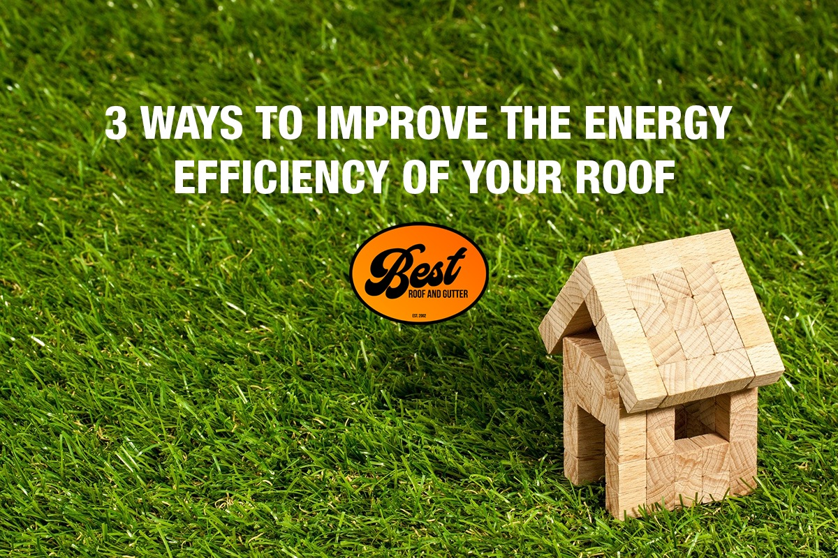 3 Ways to Improve the Energy Efficiency of Your Roof