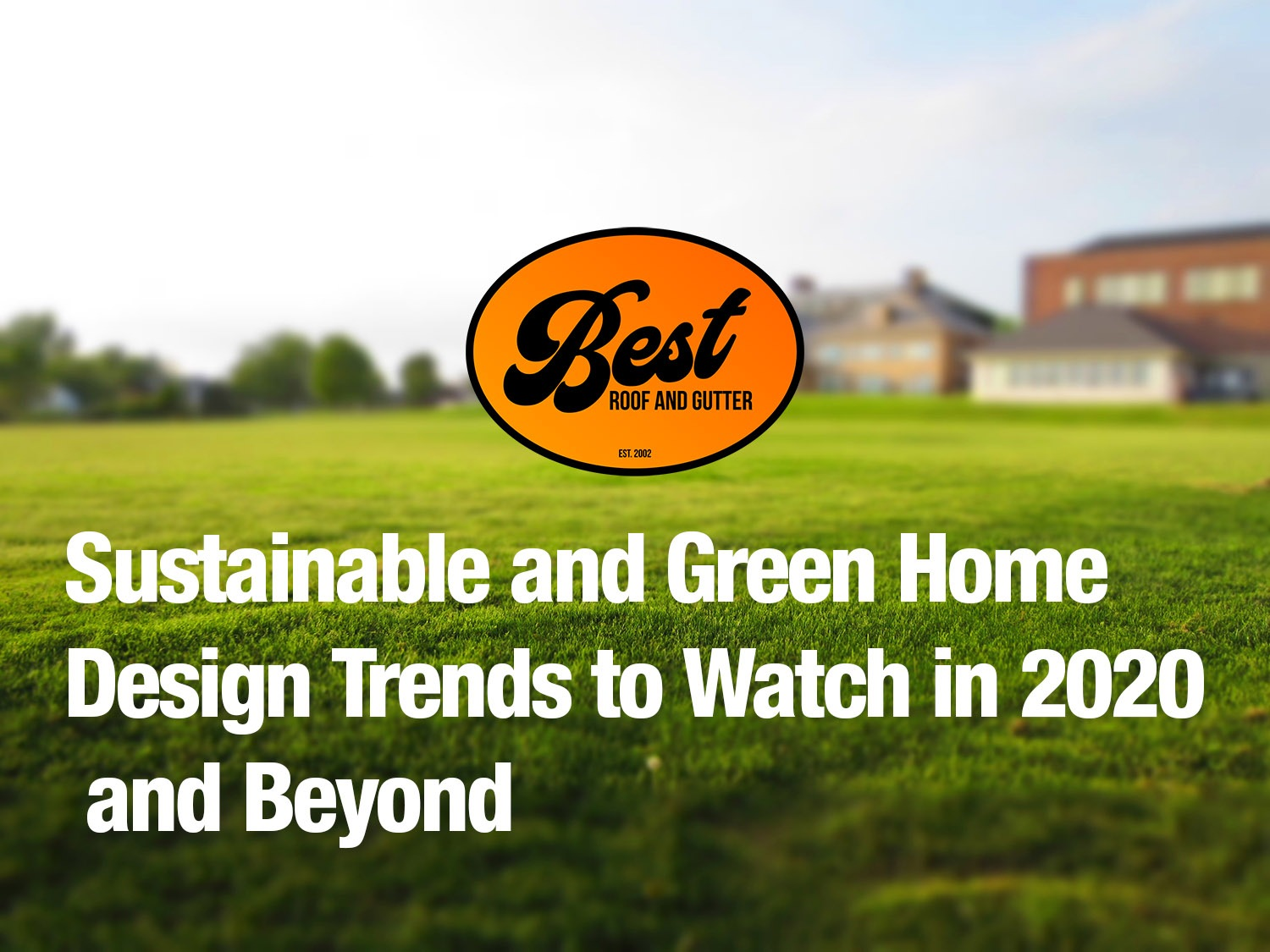 Sustainable and Green Home Design Trends to Watch in 2020 and Beyond
