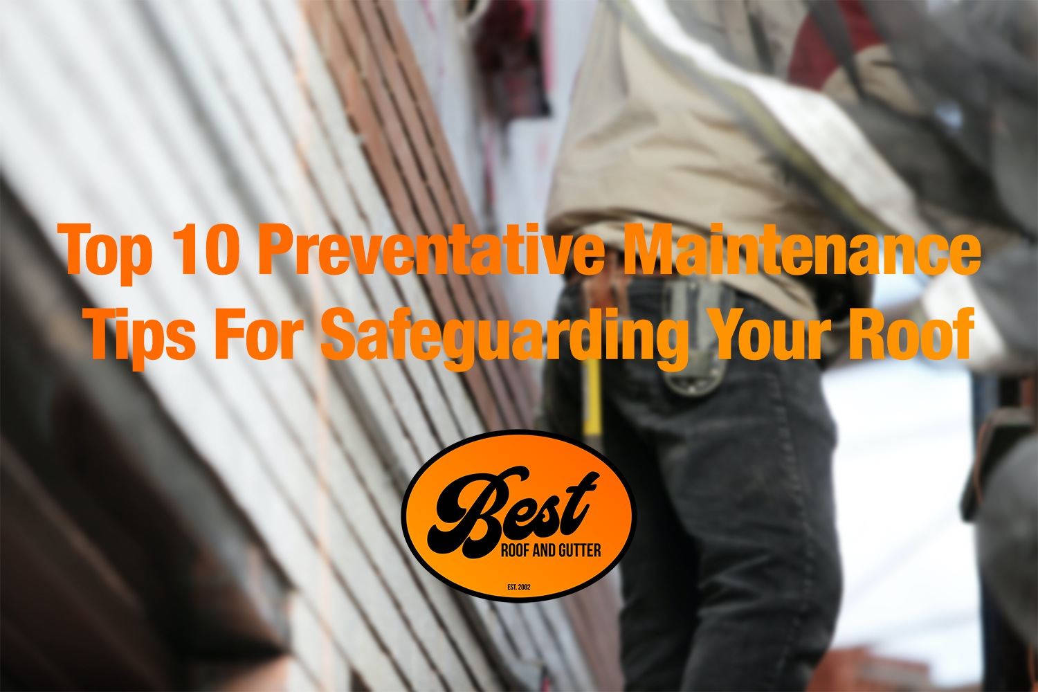 Top 10 Preventative Maintenance Tips For Safeguarding Your Roof