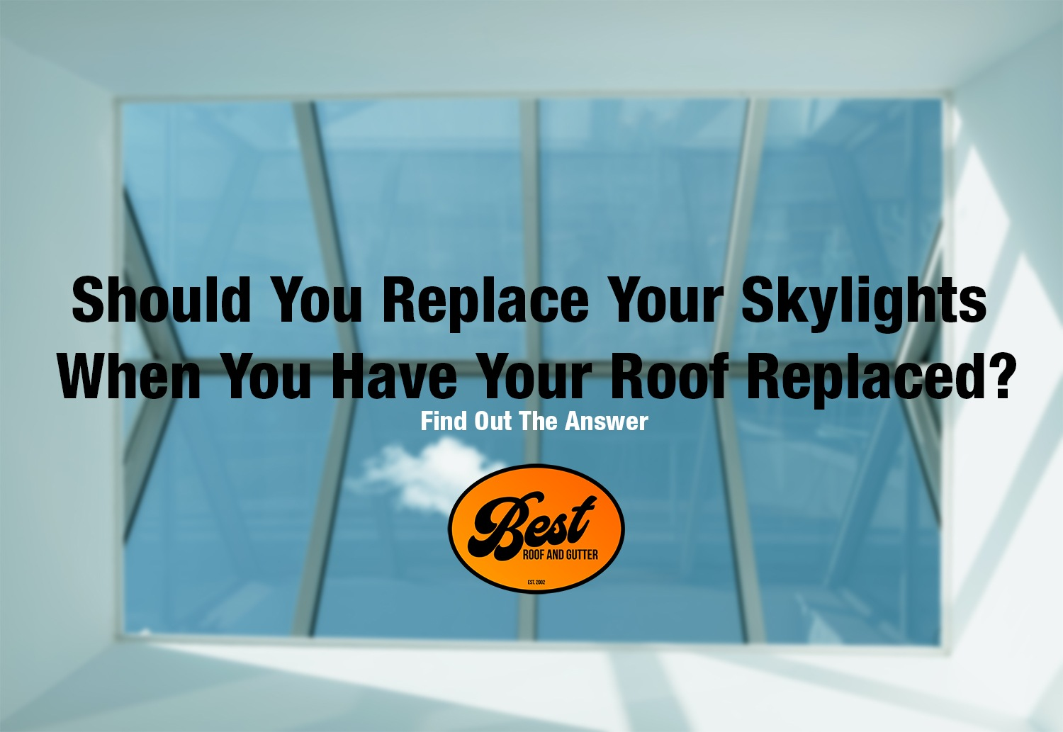 Should You Replace Your Skylights When You Have Your Roof Replaced?